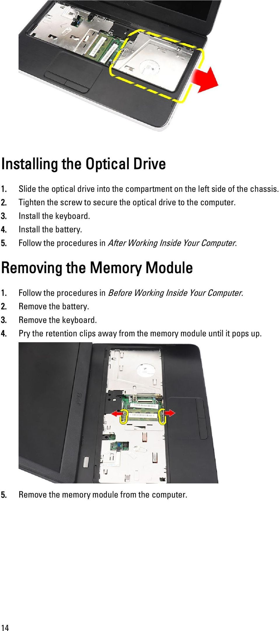 Follow the procedures in After Working Inside Your Computer. Removing the Memory Module 1.