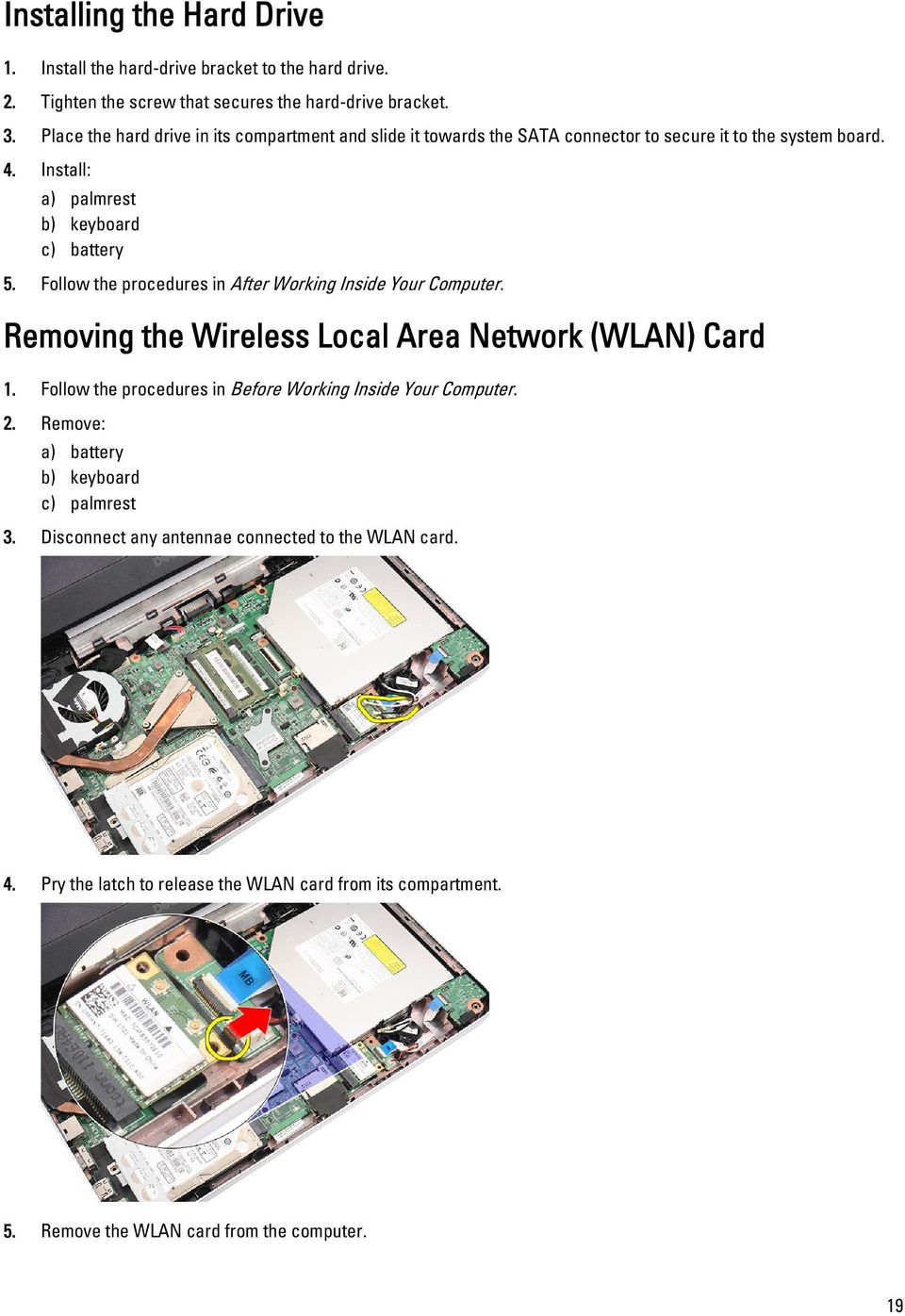 Follow the procedures in After Working Inside Your Computer. Removing the Wireless Local Area Network (WLAN) Card 1.