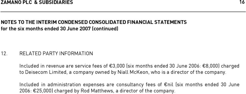 RELATED PARTY INFORMATION Included in revenue are service fees of 3,000 (six months ended 30 June 2006: 8,000) charged to