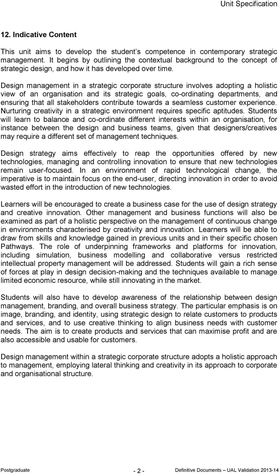 Design management in a strategic corporate structure involves adopting a holistic view of an organisation and its strategic goals, co-ordinating departments, and ensuring that all stakeholders