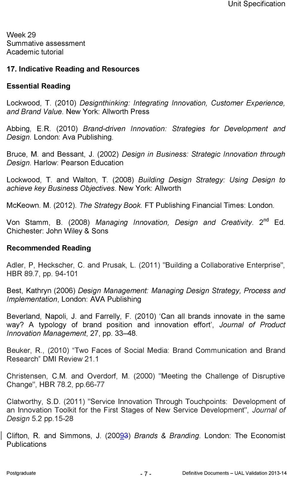 (2002) Design in Business: Strategic Innovation through Design. Harlow: Pearson Education Lockwood, T. and Walton, T. (2008) Building Design Strategy: Using Design to achieve key Business Objectives.