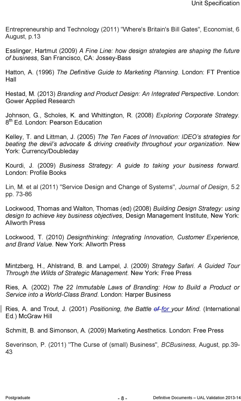 London: FT Prentice Hall Hestad, M. (2013) Branding and Product Design: An Integrated Perspective. London: Gower Applied Research Johnson, G., Scholes, K. and Whittington, R.