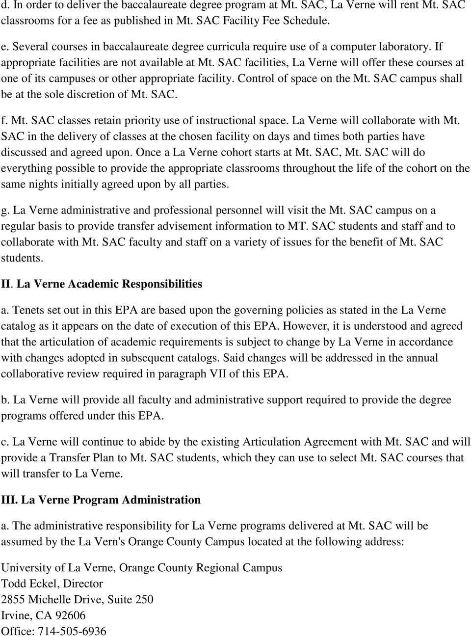 SAC facilities, La Verne will offer these courses at one of its campuses or other appropriate facility. Control of space on the Mt. SAC campus shall be at the sole discretion of Mt. SAC. f. Mt. SAC classes retain priority use of instructional space.