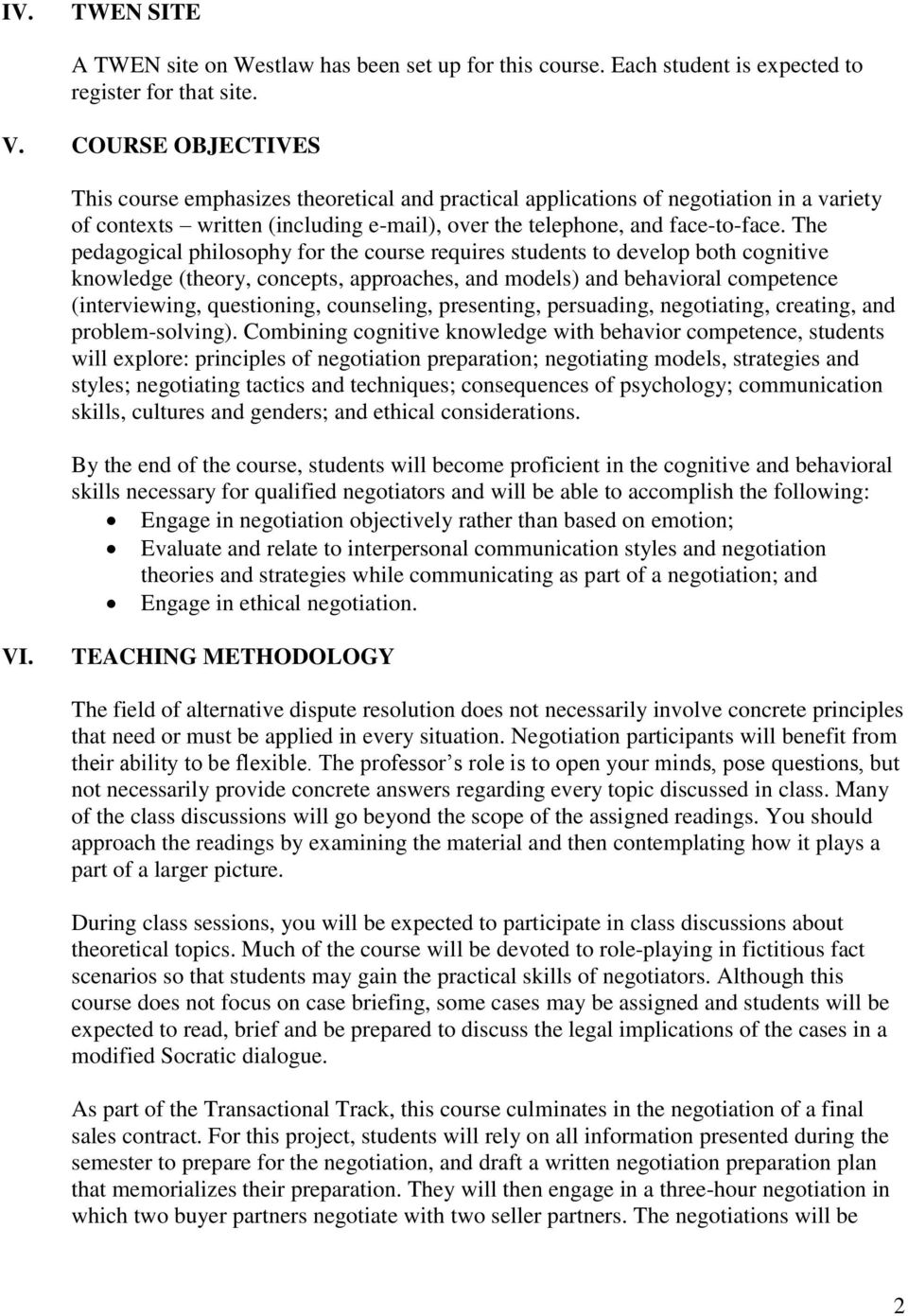 The pedagogical philosophy for the course requires students to develop both cognitive knowledge (theory, concepts, approaches, and models) and behavioral competence (interviewing, questioning,