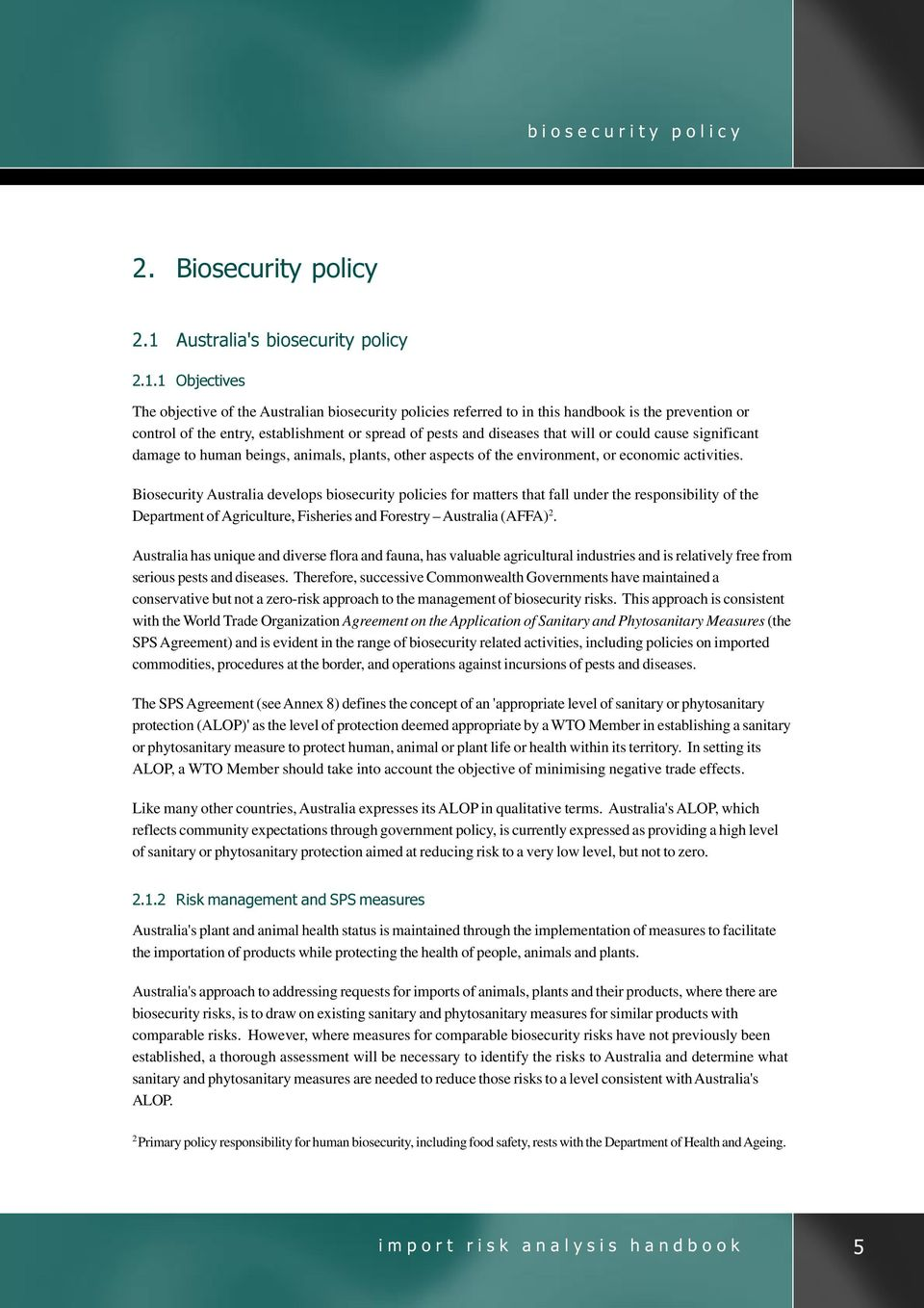 1 Objectives The objective of the Australian biosecurity policies referred to in this handbook is the prevention or control of the entry, establishment or spread of pests and diseases that will or