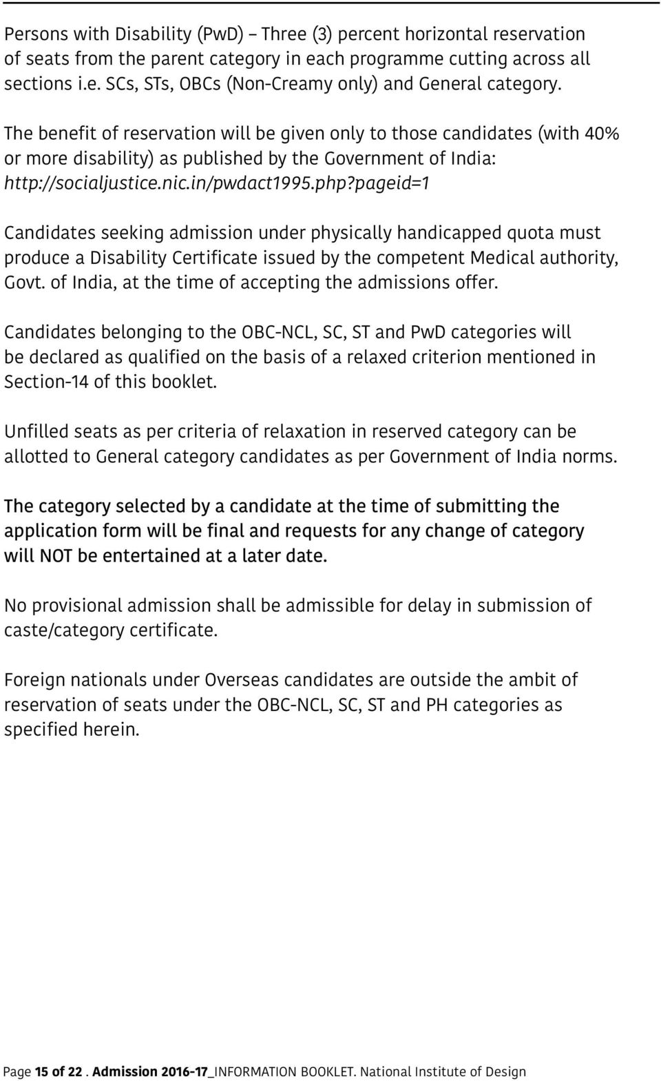pageid=1 Candidates seeking admission under physically handicapped quota must produce a Disability Certificate issued by the competent Medical authority, Govt.