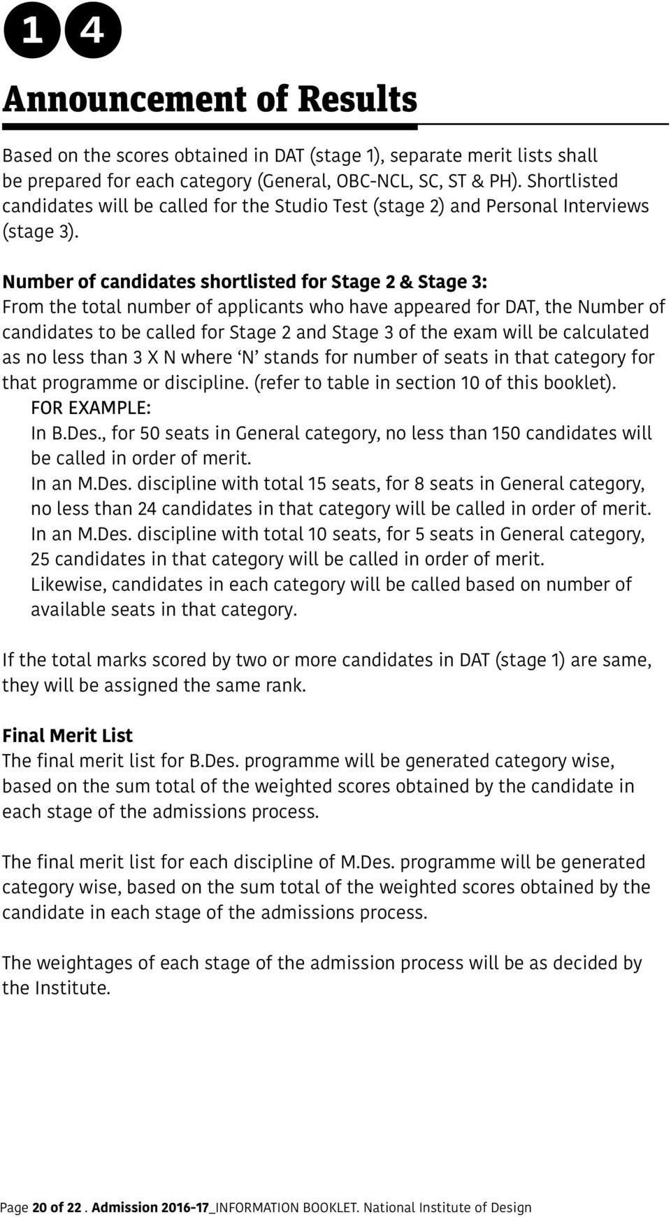 Number of candidates shortlisted for Stage 2 & Stage 3: From the total number of applicants who have appeared for DAT, the Number of candidates to be called for Stage 2 and Stage 3 of the exam will