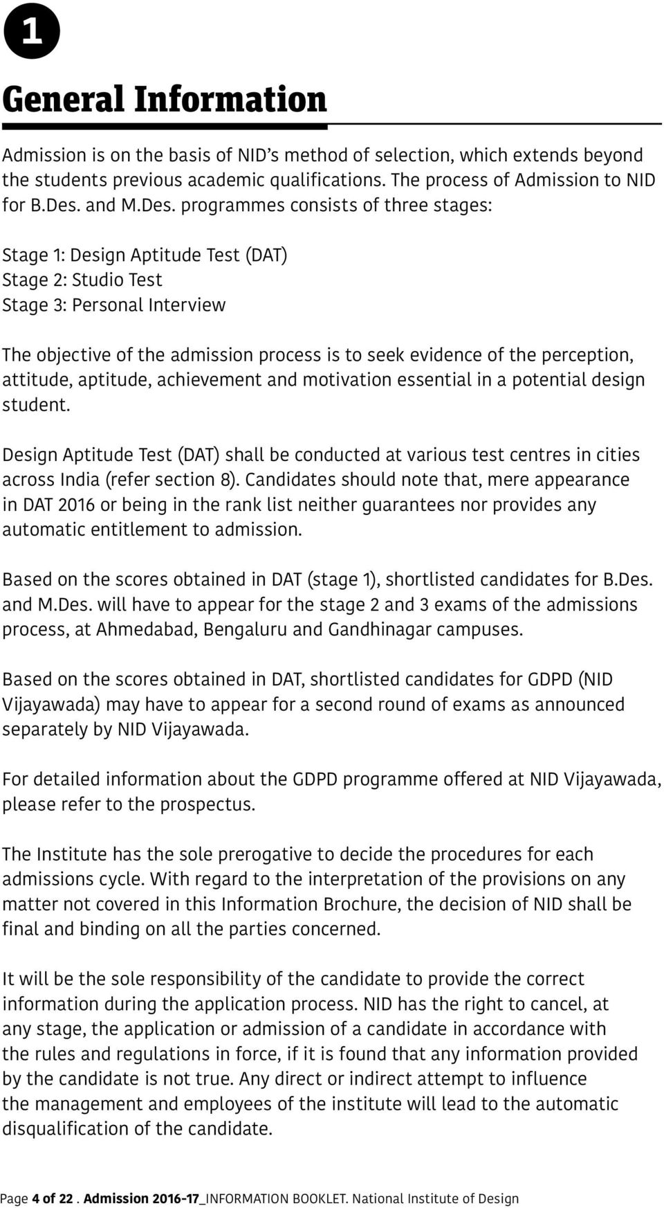 programmes consists of three stages: Stage 1: Design Aptitude Test (DAT) Stage 2: Studio Test Stage 3: Personal Interview The objective of the admission process is to seek evidence of the perception,