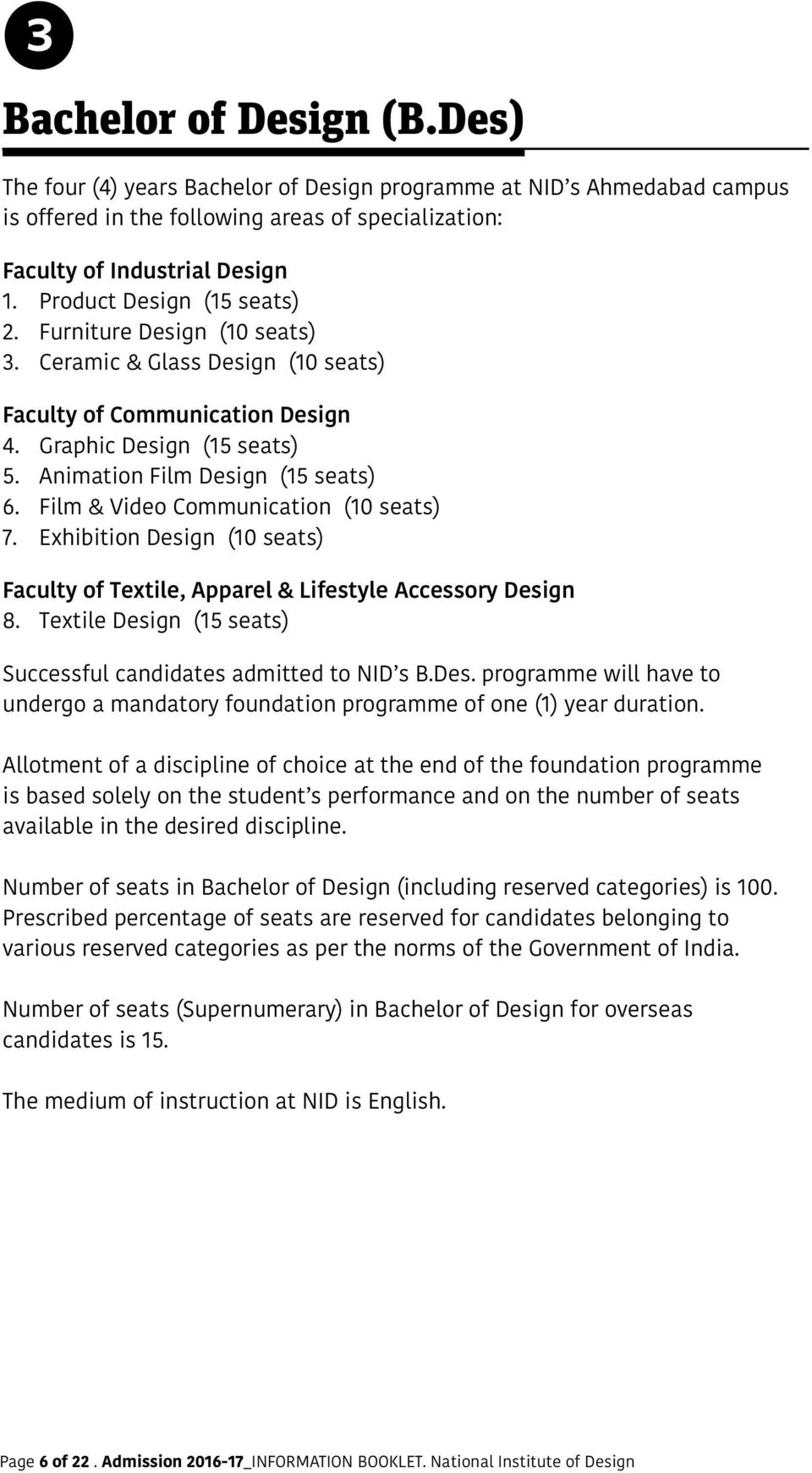 Film & Video Communication (10 seats) 7. Exhibition Design (10 seats) Faculty of Textile, Apparel & Lifestyle Accessory Design 8. Textile Design ( seats) Successful candidates admitted to NID s B.Des. programme will have to undergo a mandatory foundation programme of one (1) year duration.
