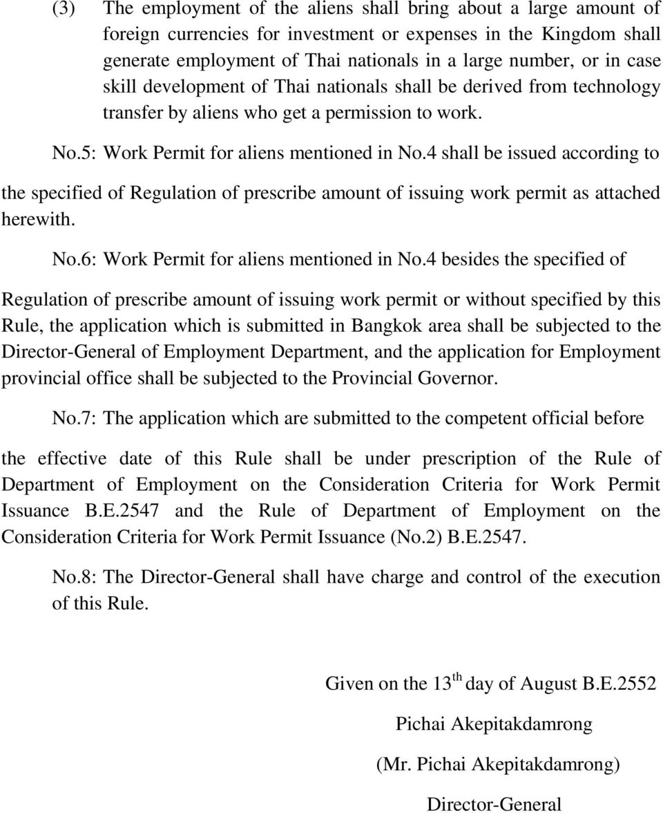 4 shall be issued according to the specified of Regulation of prescribe amount of issuing work permit as attached herewith. No.6: Work Permit for aliens mentioned in No.