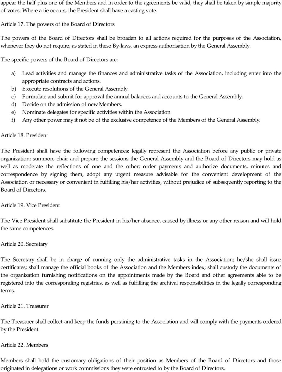 The powers of the Board of Directors The powers of the Board of Directors shall be broaden to all actions required for the purposes of the Association, whenever they do not require, as stated in