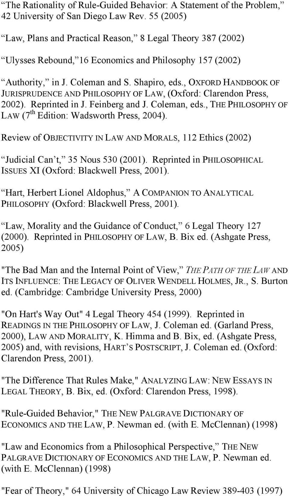 , OXFORD HANDBOOK OF JURISPRUDENCE AND PHILOSOPHY OF LAW, (Oxford: Clarendon Press, 2002). Reprinted in J. Feinberg and J. Coleman, eds., THE PHILOSOPHY OF LAW (7 th Edition: Wadsworth Press, 2004).
