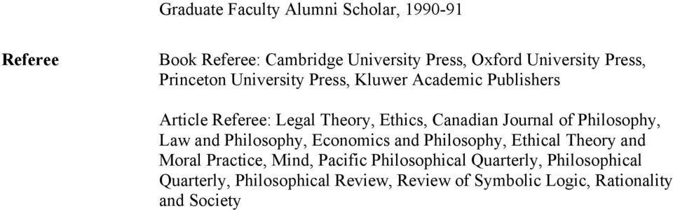 Journal of Philosophy, Law and Philosophy, Economics and Philosophy, Ethical Theory and Moral Practice, Mind,