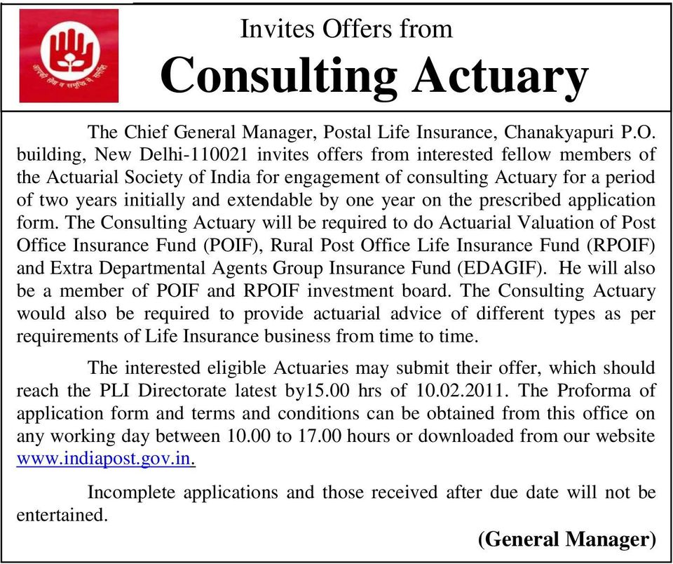 building, New Delhi-110021 invites offers from interested fellow members of the Actuarial Society of India for engagement of consulting Actuary for a period of two years initially and extendable by