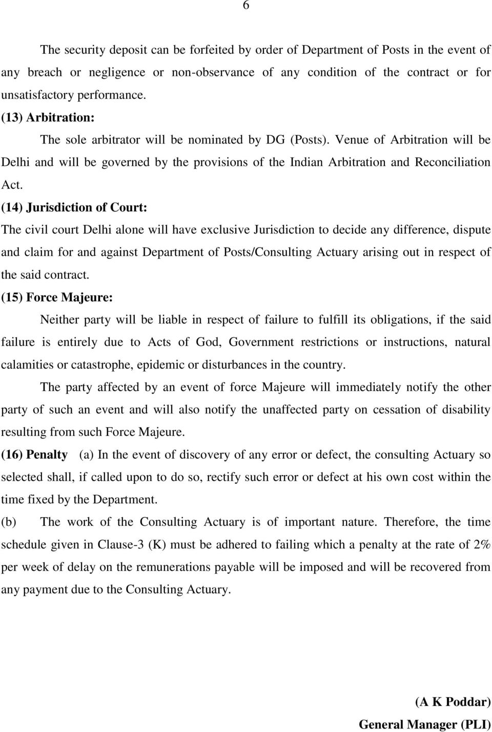 (14) Jurisdiction of Court: The civil court Delhi alone will have exclusive Jurisdiction to decide any difference, dispute and claim for and against Department of Posts/Consulting Actuary arising out