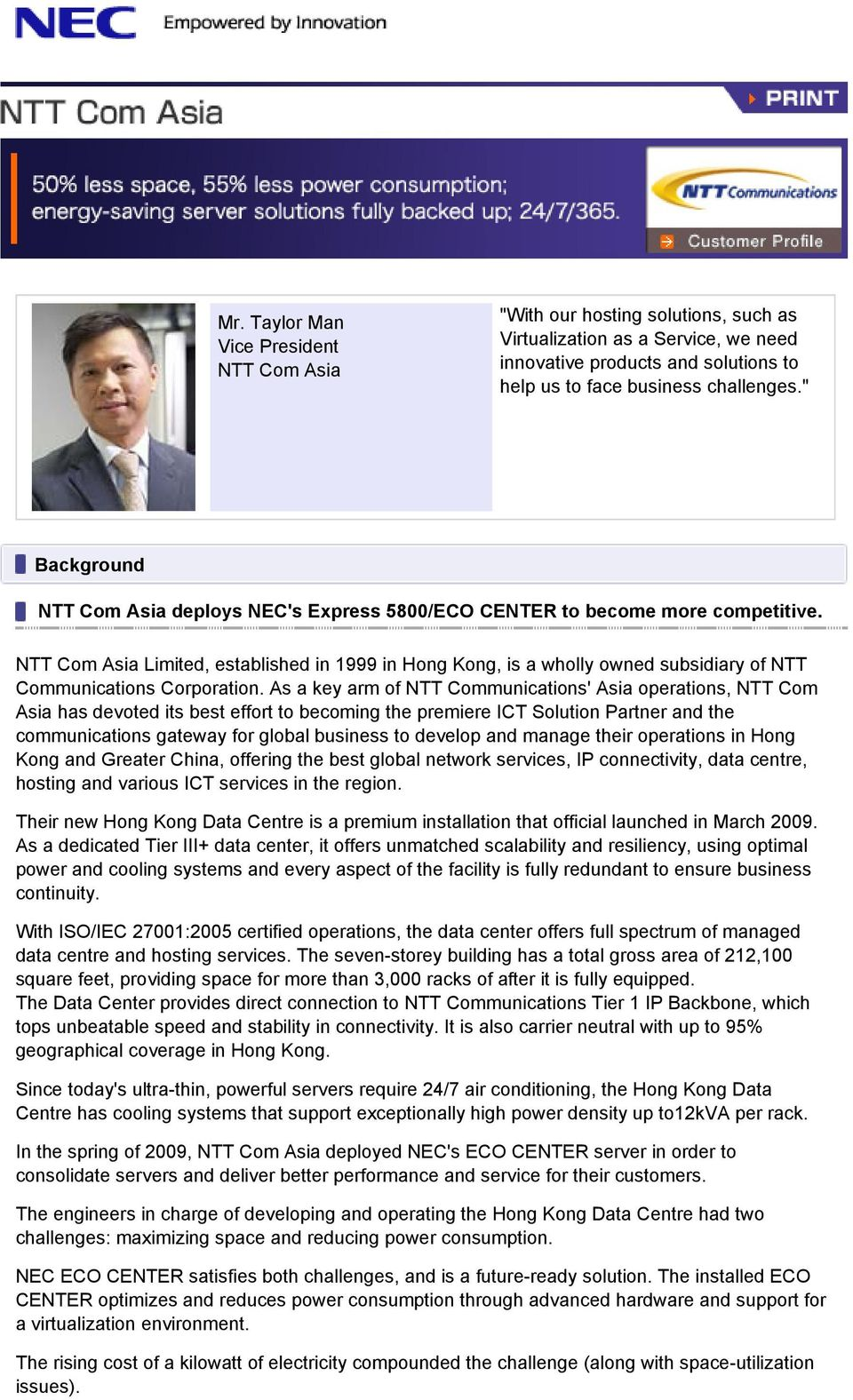 NTT Com Asia Limited, established in 1999 in Hong Kong, is a wholly owned subsidiary of NTT Communications Corporation.