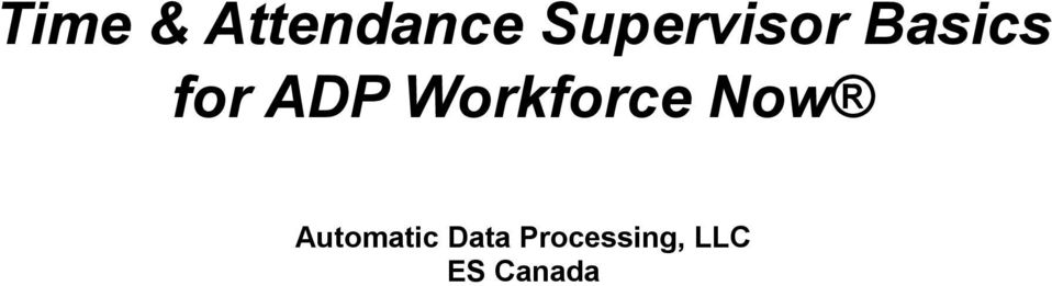 Time & Attendance Supervisor Basics for ADP Workforce Now. Automatic ...