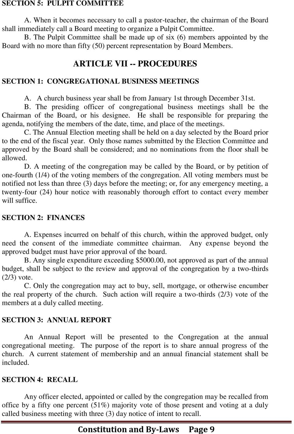 ARTICLE VII -- PROCEDURES SECTION 1: CONGREGATIONAL BUSINESS MEETINGS A. A church business year shall be from January 1st through December 31st. B. The presiding officer of congregational business meetings shall be the Chairman of the Board, or his designee.