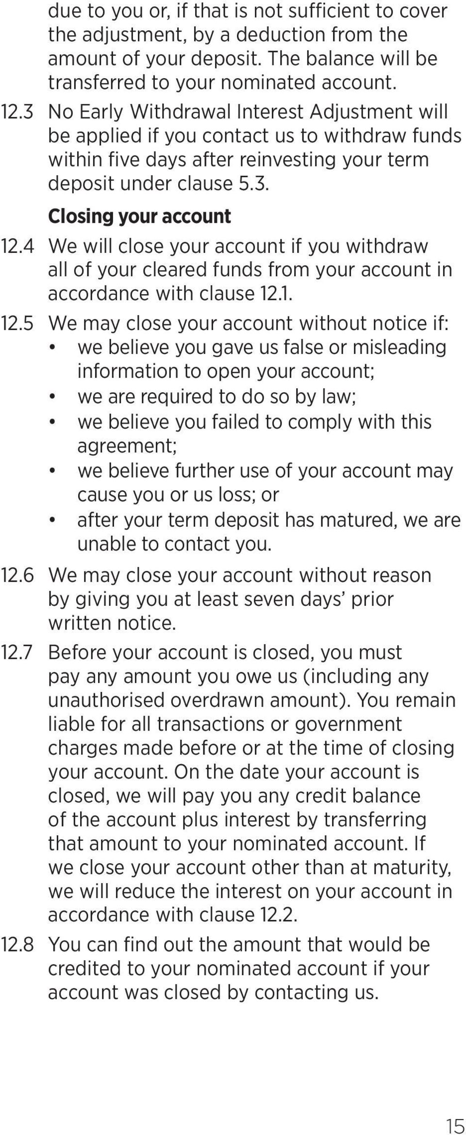 4 We will close your account if you withdraw all of your cleared funds from your account in accordance with clause 12.