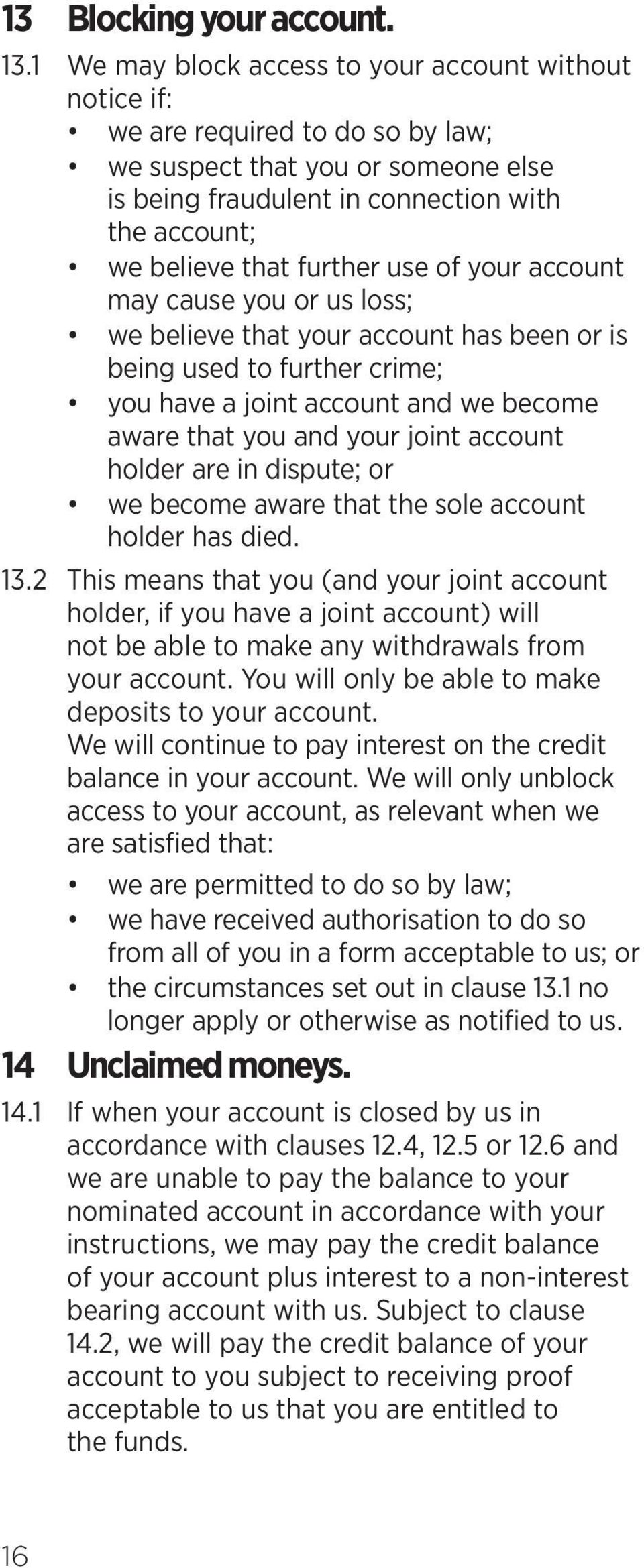 further use of your account may cause you or us loss; we believe that your account has been or is being used to further crime; you have a joint account and we become aware that you and your joint