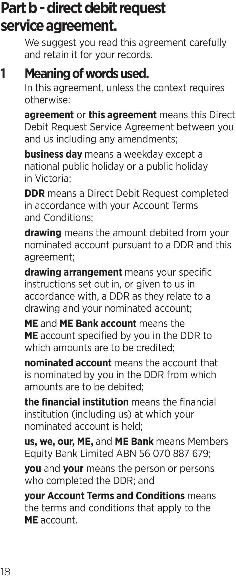 a weekday except a national public holiday or a public holiday in Victoria; DDR means a Direct Debit Request completed in accordance with your Account Terms and Conditions; drawing means the amount