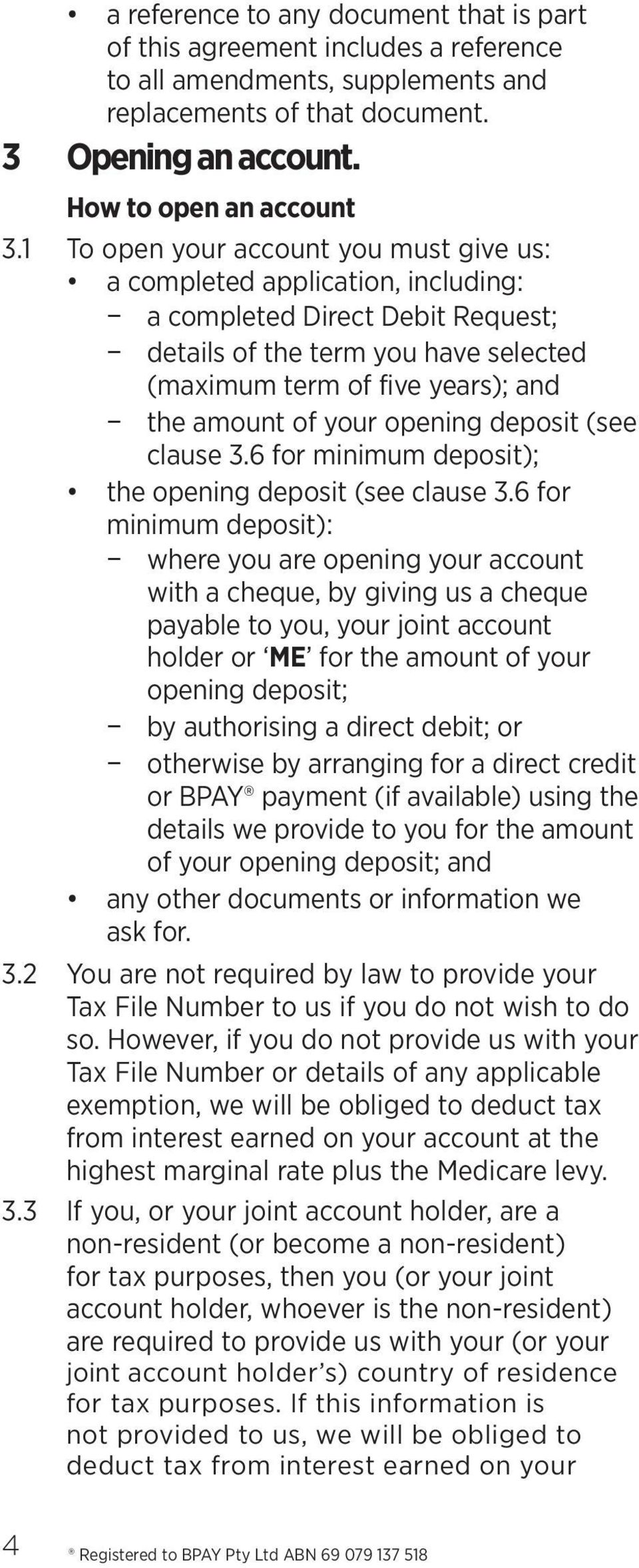 your opening deposit (see clause 3.6 for minimum deposit); the opening deposit (see clause 3.