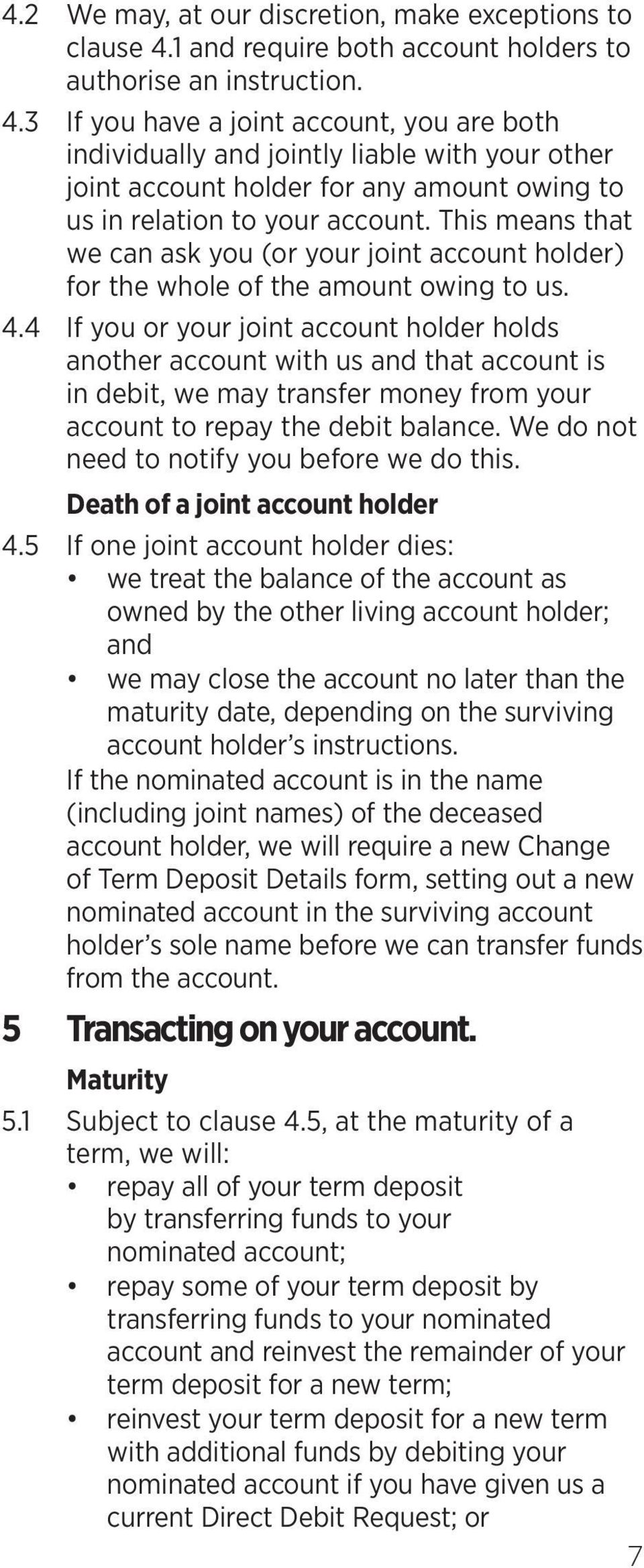3 If you have a joint account, you are both individually and jointly liable with your other joint account holder for any amount owing to us in relation to your account.