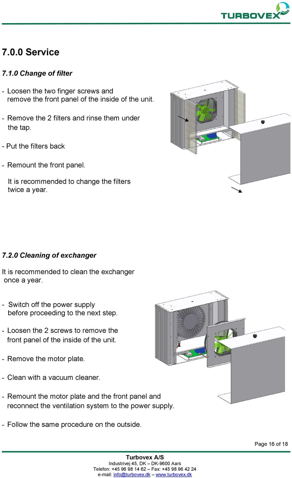 0 Cleaning of exchanger It is recommended to clean the exchanger once a year. - Switch off the power supply before proceeding to the next step.