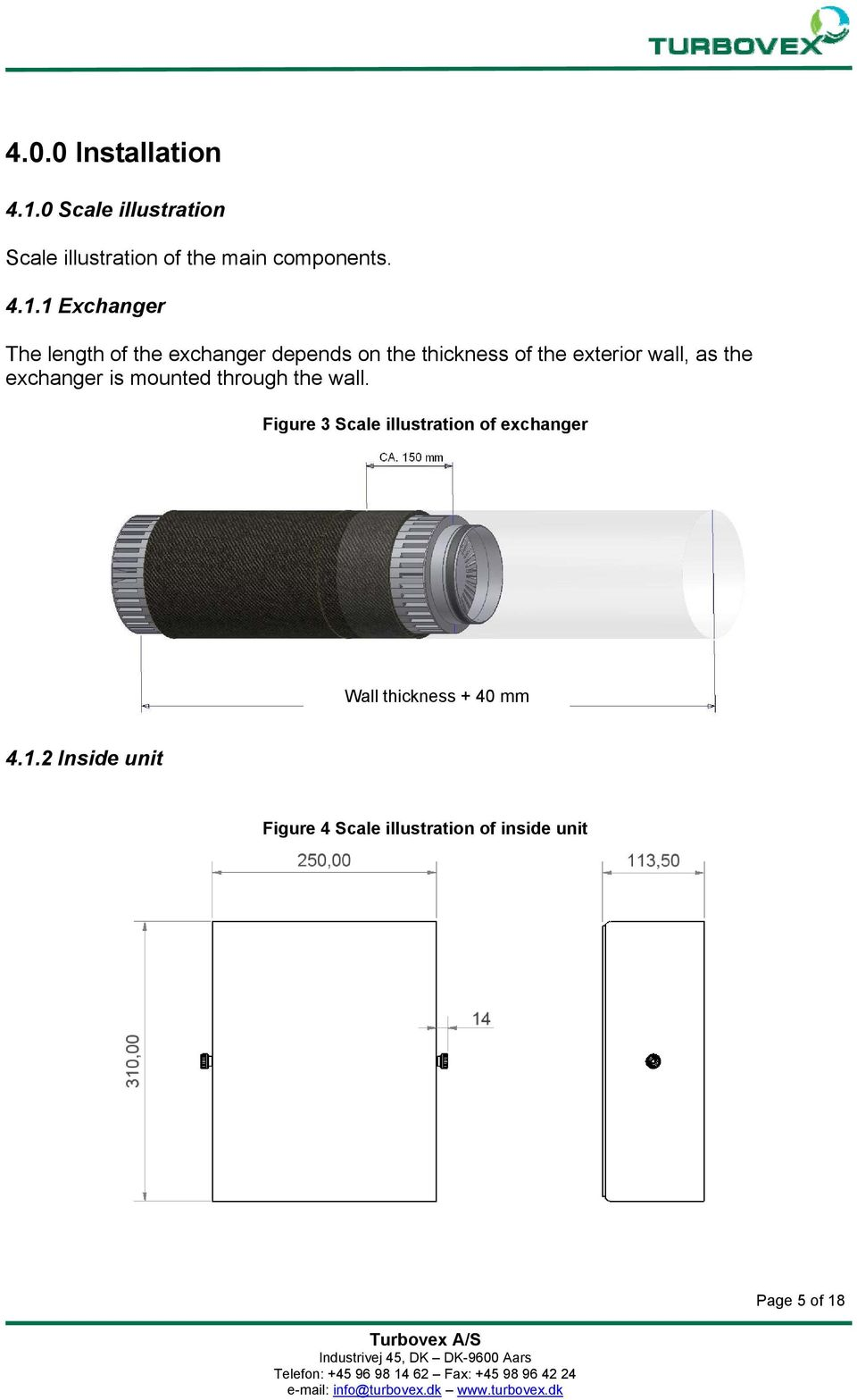 1 Exchanger The length of the exchanger depends on the thickness of the exterior wall, as