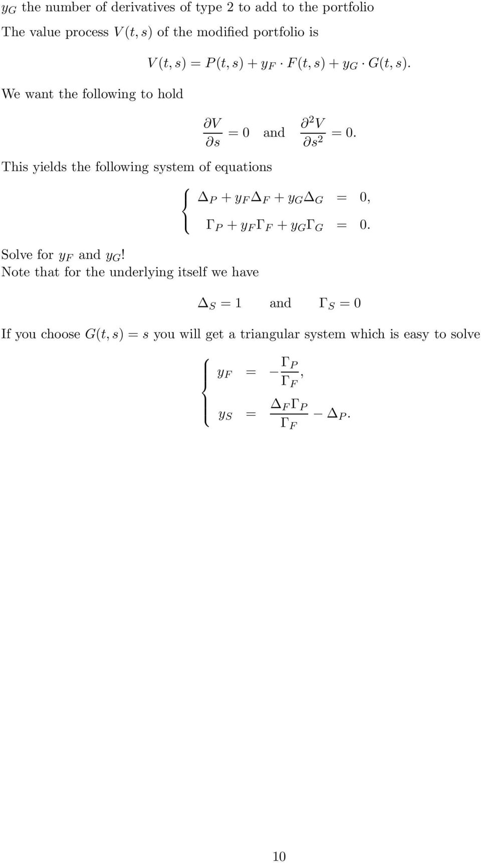 This yields the following system of equations P +y F F +y G G = 0, Solve for y F and y G!