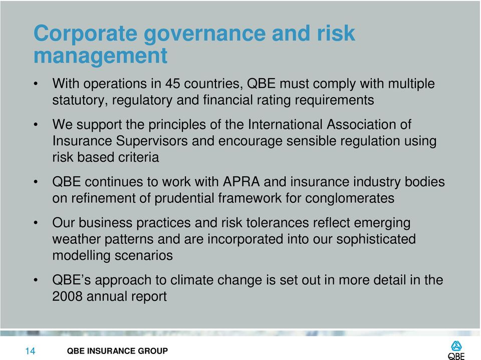 with APRA and insurance industry bodies on refinement of prudential framework for conglomerates Our business practices and risk tolerances reflect emerging