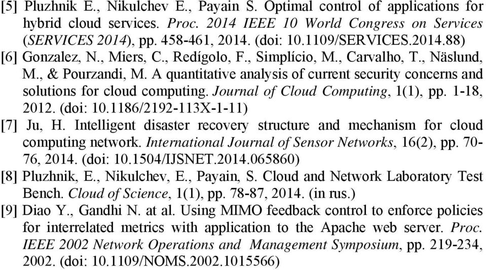A quantitative analysis of current security concerns and solutions for cloud computing. Journal of Cloud Computing, 1(1), pp. 1-18, 2012. (doi: 10.1186/2192-113X-1-11) [7] Ju, H.