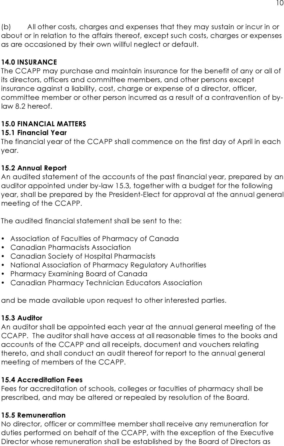 0 INSURANCE The CCAPP may purchase and maintain insurance for the benefit of any or all of its directors, officers and committee members, and other persons except insurance against a liability, cost,