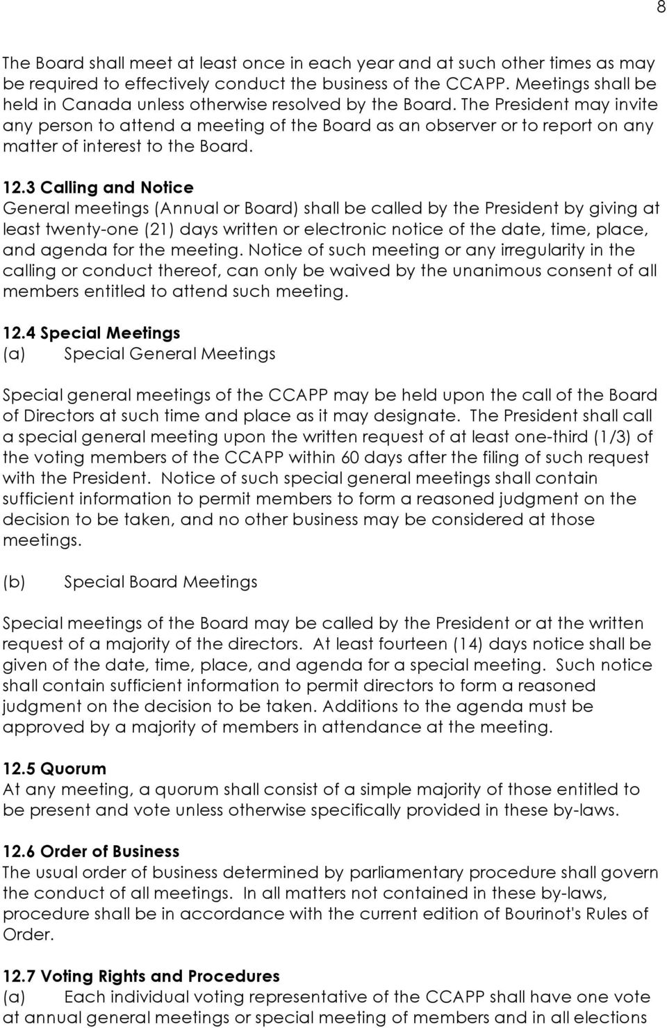 The President may invite any person to attend a meeting of the Board as an observer or to report on any matter of interest to the Board. 12.