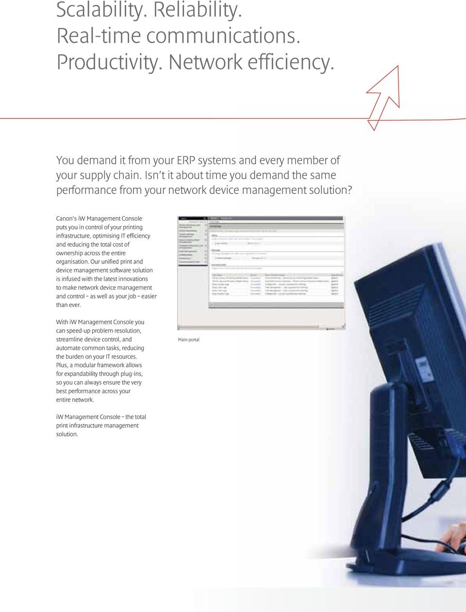 Canon s iw Management Console puts you in control of your printing infrastructure, optimising IT efficiency and reducing the total cost of ownership across the entire organisation.
