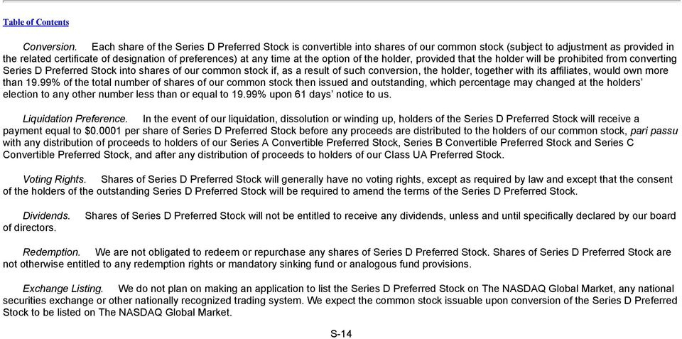 the option of the holder, provided that the holder will be prohibited from converting Series D Preferred Stock into shares of our common stock if, as a result of such conversion, the holder, together