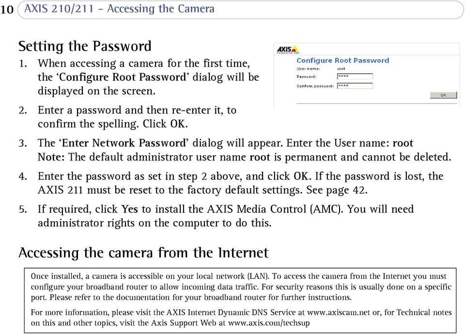 Enter the password as set in step 2 above, and click OK. If the password is lost, the AXIS 211 must be reset to the factory default settings. See page 42. 5.