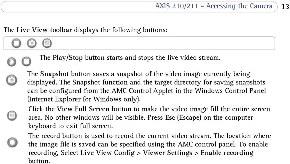 The Snapshot function and the target directory for saving snapshots can be configured from the AMC Control Applet in the Windows Control Panel (Internet Explorer for Windows only).