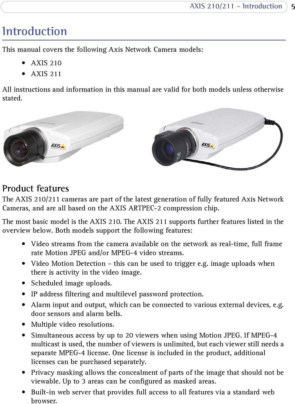 The most basic model is the AXIS 210. The AXIS 211 supports further features listed in the overview below.