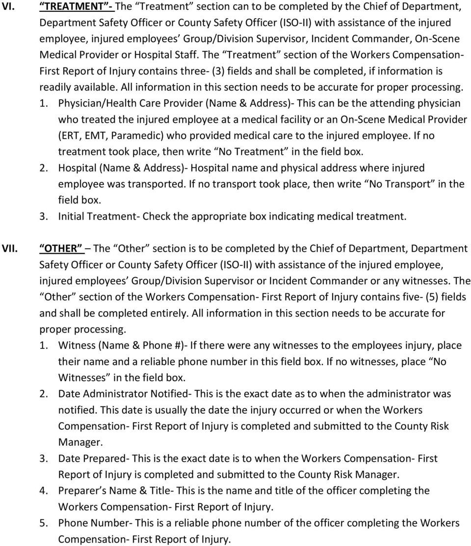 Staff. The Treatment section of the Workers Compensation- First Report of Injury contains three- (3) fields and shall be completed, if information is readily available.