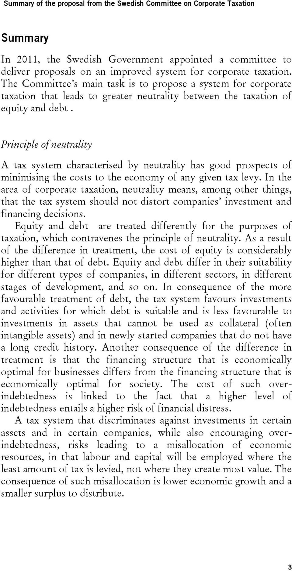 Principle of neutrality A tax system characterised by neutrality has good prospects of minimising the costs to the economy of any given tax levy.
