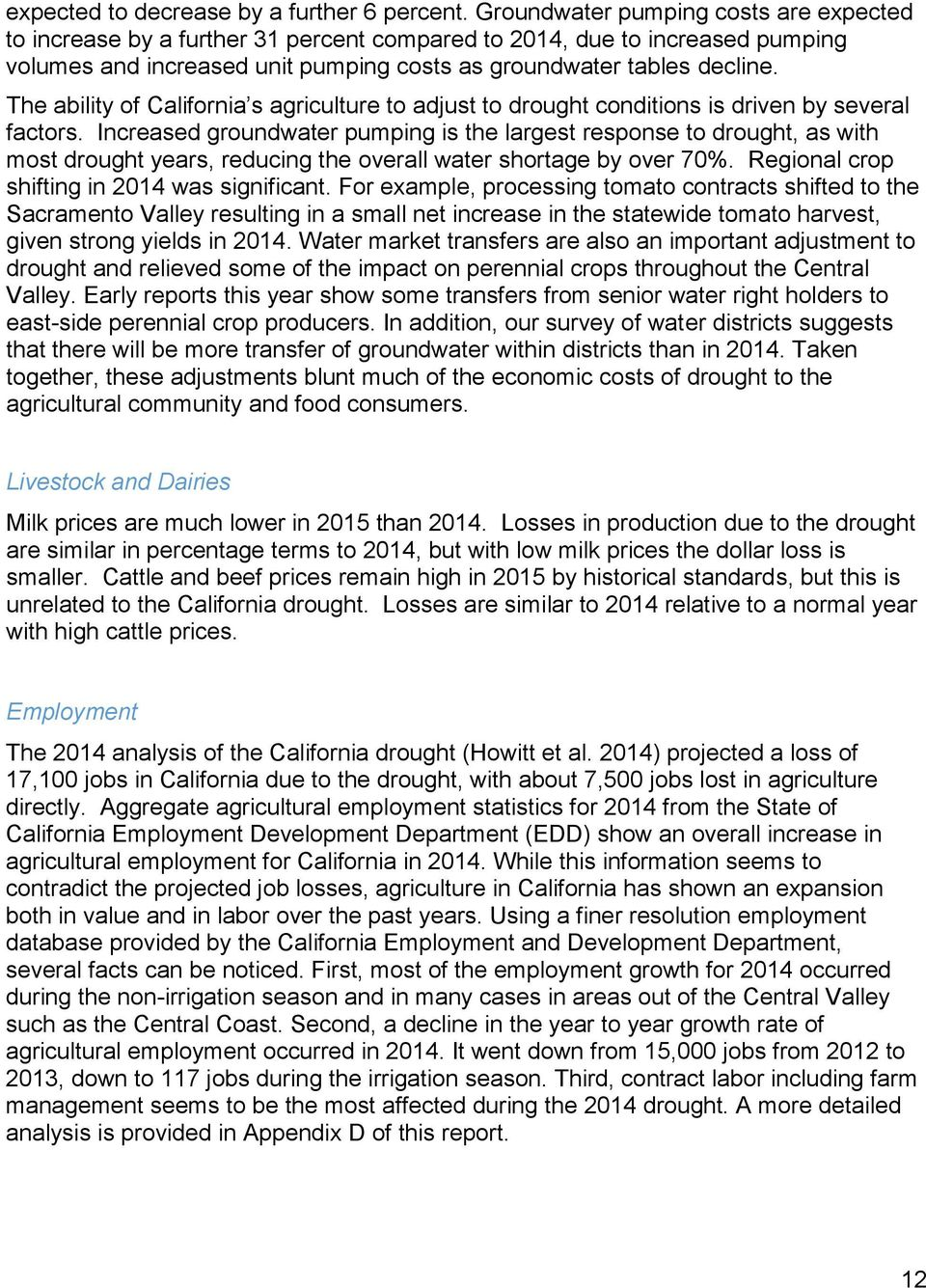 The ability of California s agriculture to adjust to drought conditions is driven by several factors.