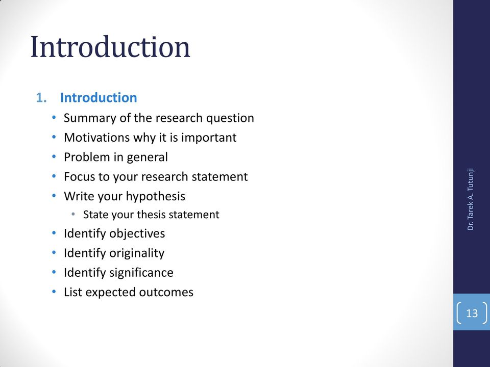 important Problem in general Focus to your research statement Write