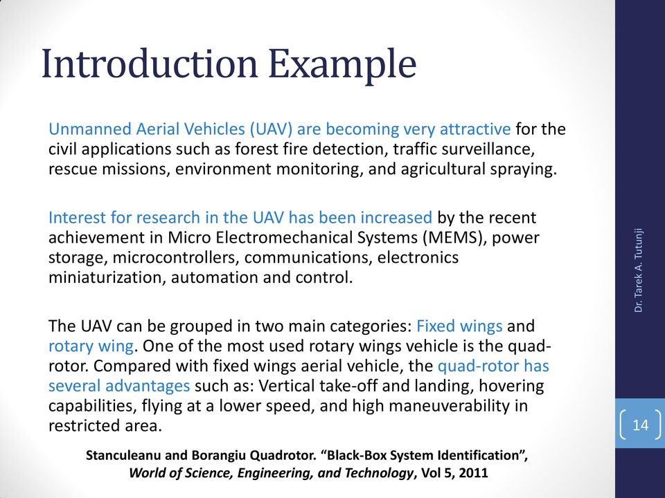 Interest for research in the UAV has been increased by the recent achievement in Micro Electromechanical Systems (MEMS), power storage, microcontrollers, communications, electronics miniaturization,