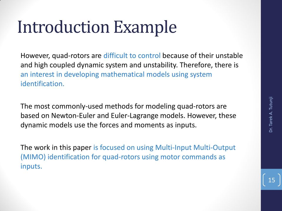 The most commonly-used methods for modeling quad-rotors are based on Newton-Euler and Euler-Lagrange models.