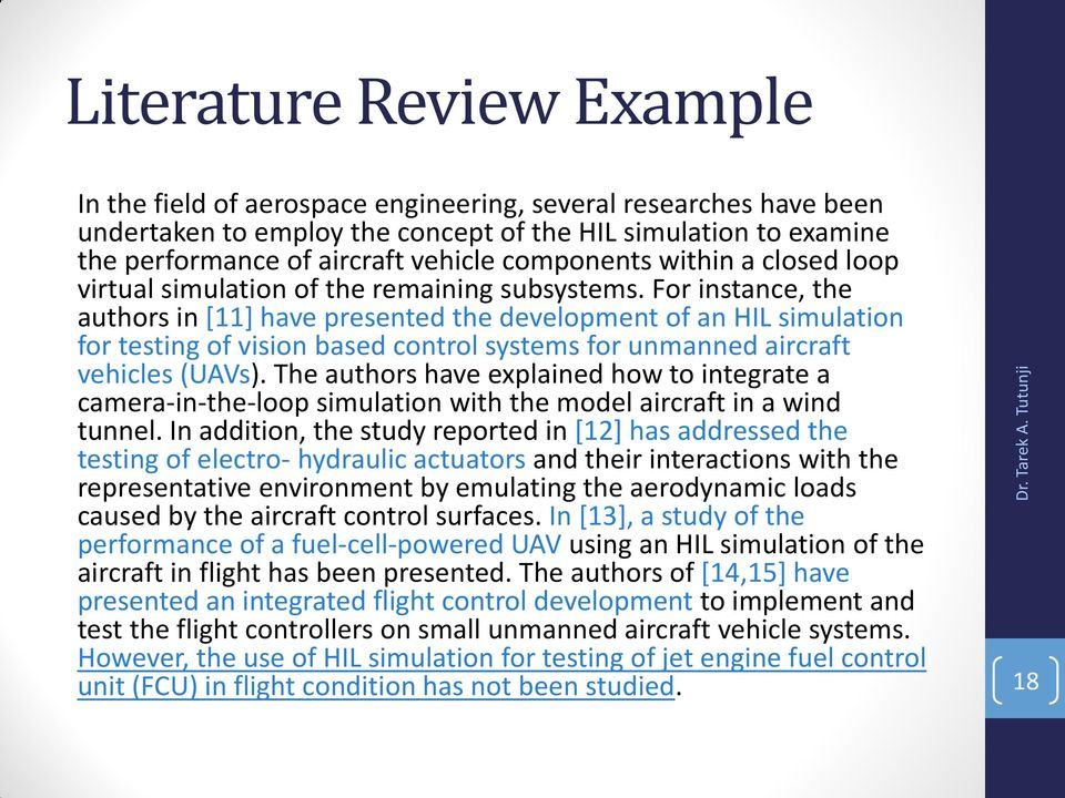 For instance, the authors in [11] have presented the development of an HIL simulation for testing of vision based control systems for unmanned aircraft vehicles (UAVs).
