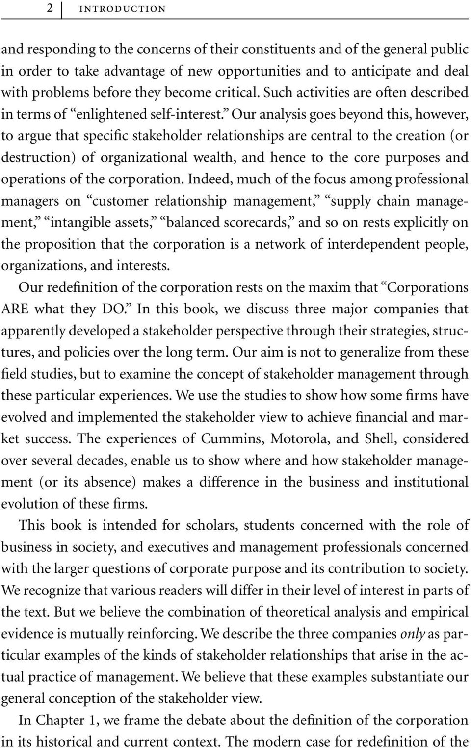 Our analysis goes beyond this, however, to argue that specific stakeholder relationships are central to the creation (or destruction) of organizational wealth, and hence to the core purposes and