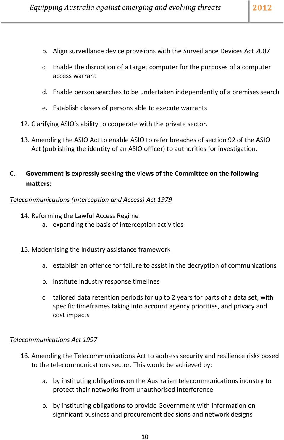 13. Amending the ASIO Act to enable ASIO to refer breaches of section 92 of the ASIO Act (publishing the identity of an ASIO officer) to authorities for investigation. C.