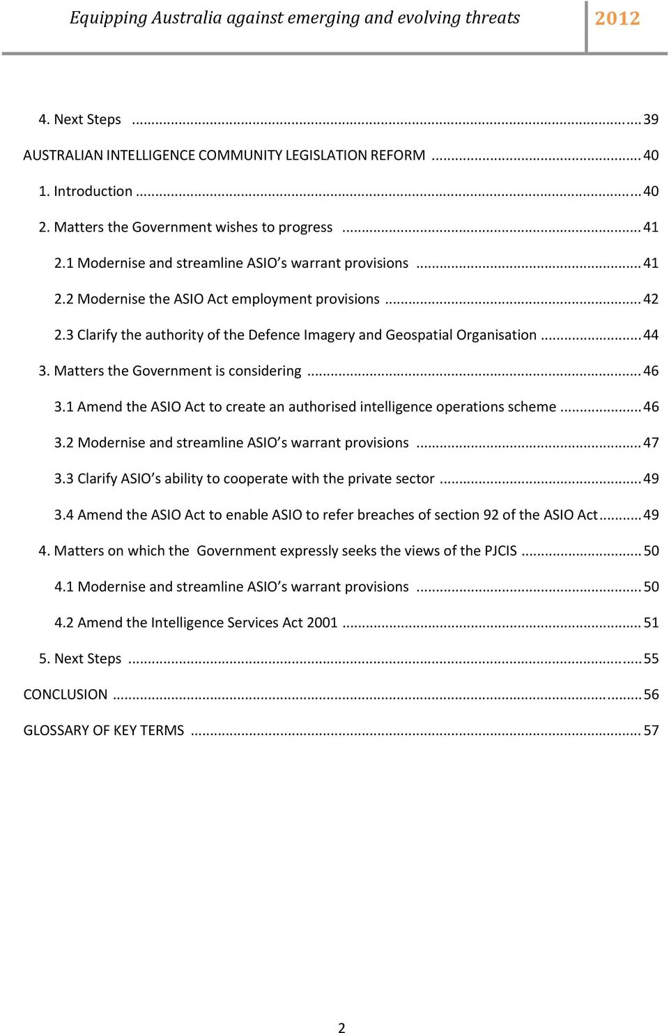 Matters the Government is considering... 46 3.1 Amend the ASIO Act to create an authorised intelligence operations scheme... 46 3.2 Modernise and streamline ASIO s warrant provisions... 47 3.