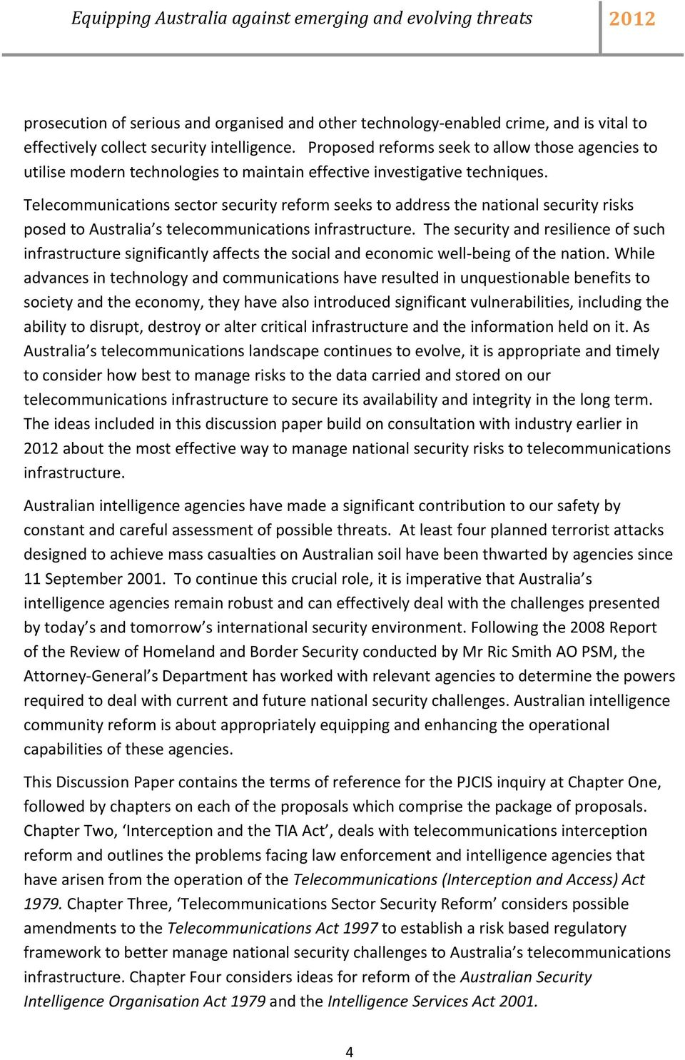 Telecommunications sector security reform seeks to address the national security risks posed to Australia s telecommunications infrastructure.